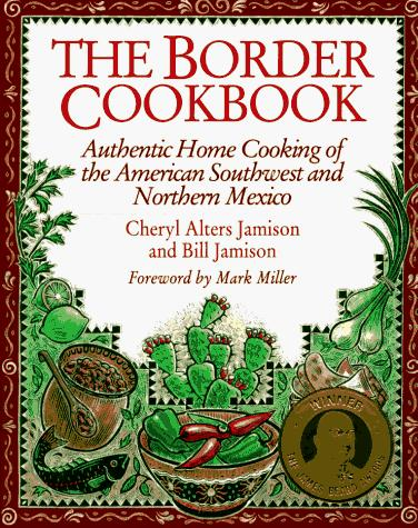 The Border Cookbook : Authentic Home Cooking of the American Southwest and Northern Mexico, Jamison, Cheryl Alters; Jamison, Bill