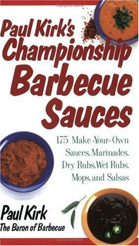 Paul Kirk's Championship Barbecue Sauces by Paul Kirk