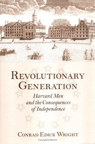 Revolutionary Generation: Harvard Men and the Consequences of Independence, Wright, Conrad Edick