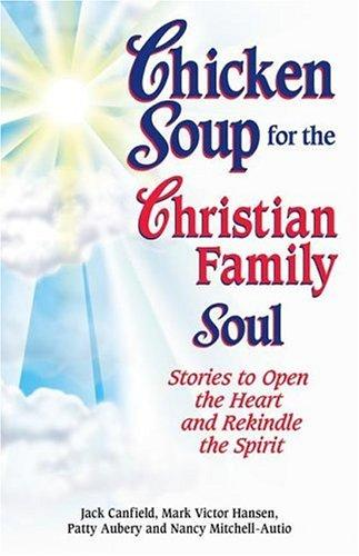 Chicken Soup for the Christian Family Soul by Mark Victor Hansen
