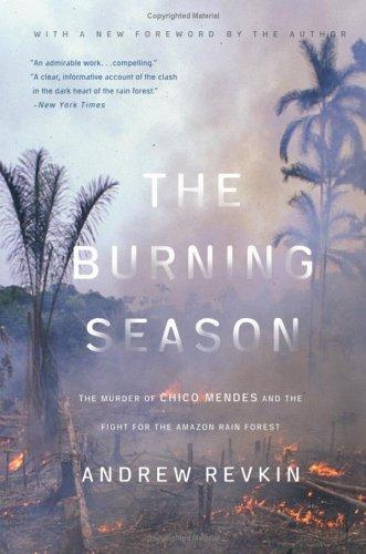 The Burning Season: The Murder of Chico Mendes and the Fight for the Amazon Rain Forest, Revkin, Andrew