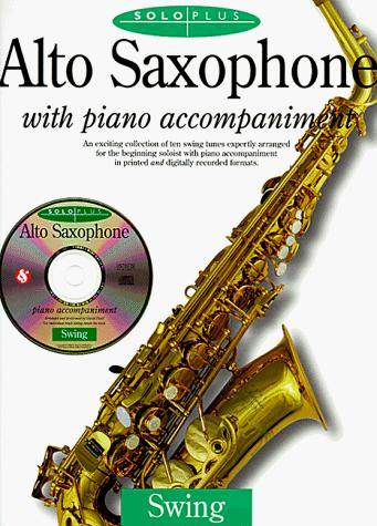 Image for Alto Saxophone With Piano Accompaniment: An Exciting Collection of Ten Swing Tunes Expertly Arranged for the Beginning Soloist With Piano Accompaniment in Printed and Digitally Recorded forma