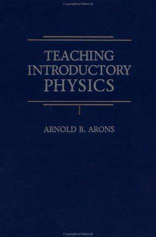 Teaching introductory physics by A. B. Arons