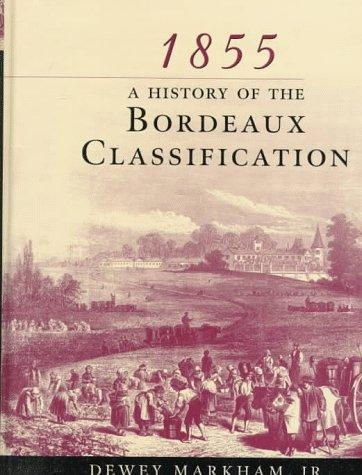 1855: A History of the Bordeaux Classification, Markham, Dewey