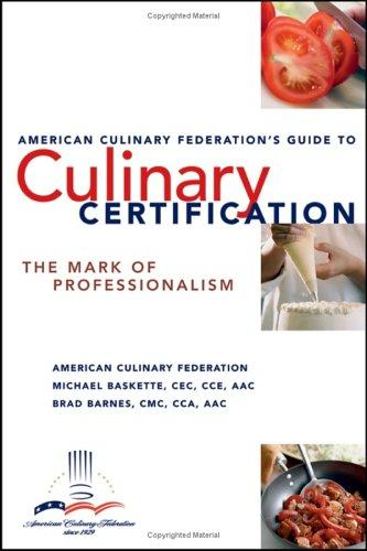 The American Culinary Federation's Guide to Culinary Certification : The mark of Professionalism, Federation, American Culinary; Michael Baskette; Brad Barnes