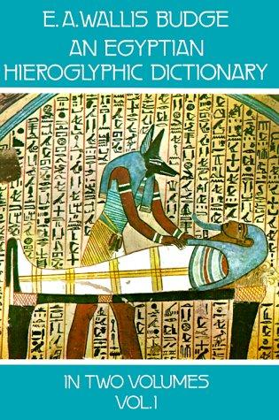 An Egyptian Hieroglyphic Dictionary : With an Index of English Words, King List, and Geographical List with Indexes, List of Hieroglyphic Characters, Coptic and Semitic Alphabets (Vol 1), Budge, E. A. Wallis