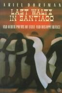 Last waltz in Santiago and other poems of exile and disappearance
