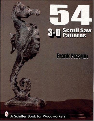 54 3-D Scroll Saw Patterns by Frank Pozsgai