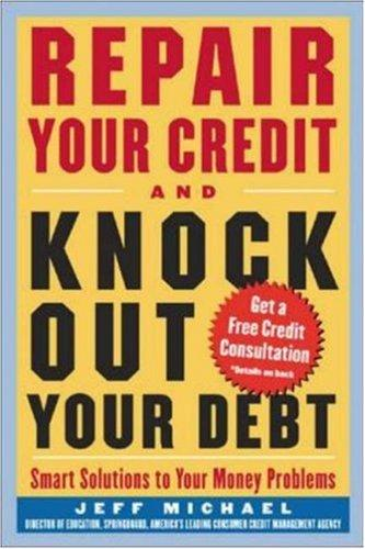 Download Repair Your Credit and Knock Out Your Debt