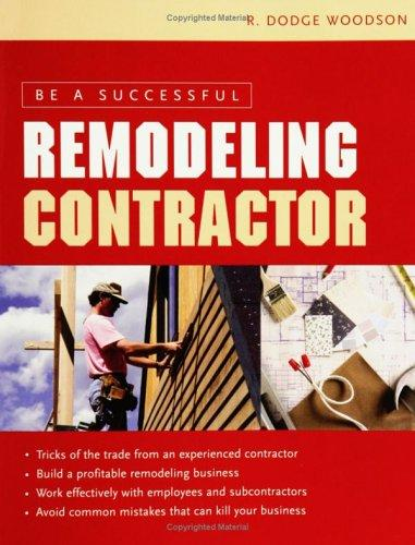 Be a successful remodeling contractor by R. Dodge Woodson