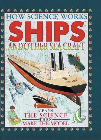 Ships and Other Sea Craft (How Science Works)