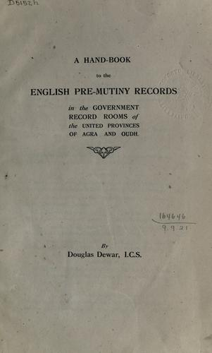 A hand-book to the English pre-mutiny records in the government record rooms of the United Provinces of Agra and Oudh.