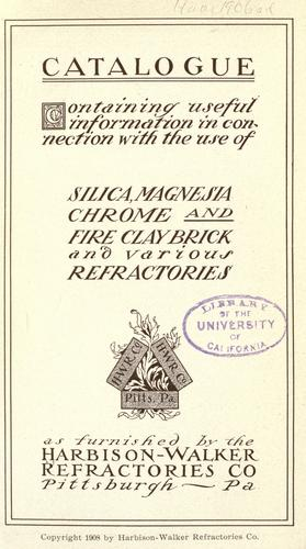 Catalogue containing useful information in connection with the use of silica magnesia, chrome and fire clay brick and various refractories as furnished by the Harbison-Walker Refractories Co.