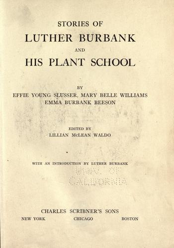 Download Stories of Luther Burbank and his plant school.