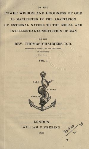 Download On the power, wisdom, and goodness of God, as manifested in the adaptation of external nature to the moral and intellectual constitution of man.