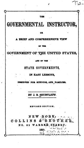 The Governmental Instructor, Or, A Brief and Comprehensive View of the Government of the United …