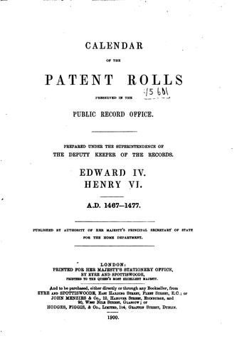 Calendar of the patent rolls preserved in the Public Record Office, prepared …