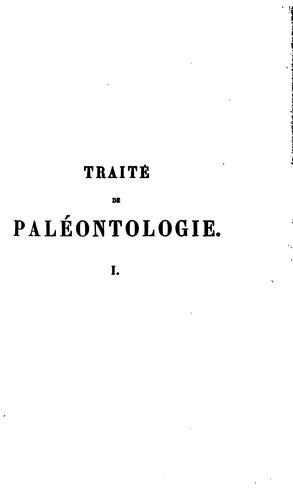 Traité de paléontologie: ou Histoire naturelle des animaux fossiles, considérés dans leurs …