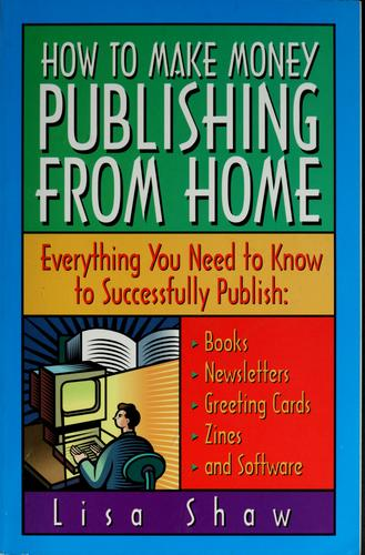How to make money publishing from home by Lisa Rogak
