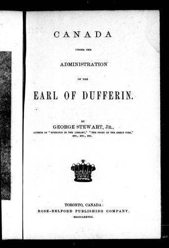 Canada under the administration of the Earl of Dufferin by Stewart, George