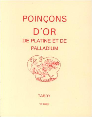 Les Poinçons de Garantie Internationaux Pour L'Or, Le Platine et le Palladium (French Edition), Tardy (Firme)