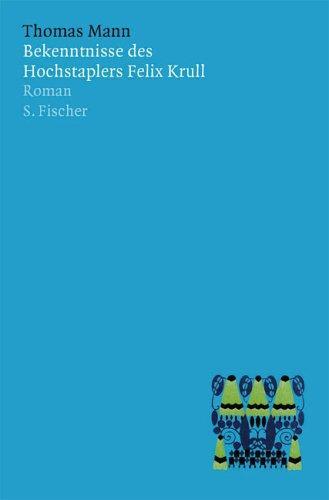 Bekenntnisse des Hochstaplers Felix Krull. Der Memoiren erster Teil.