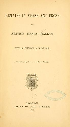 Remains in verse and prose of Arthur Henry Hallam.