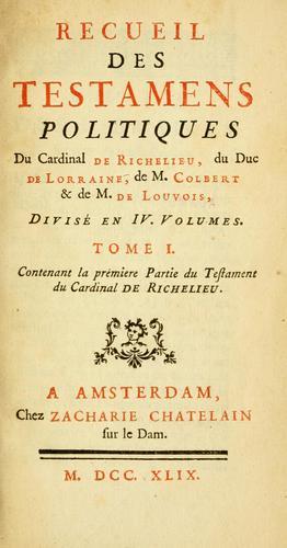 Download Recueil des testamens politiques du cardinal de Richelieu, du duc de Lorraine, de M. Colbert & de M. de Louvois