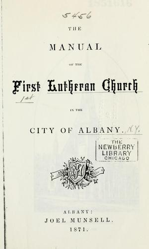 The manual of the First Lutheran Church in the city of Albany by First Lutheran Church (Albany, N.Y.).