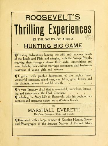 Roosevelt's thrilling experiences in the wilds of Africa hunting big game …