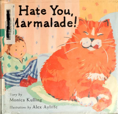 I hate you, Marmalade!