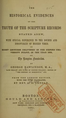 The historical evidences of the truth of the Scripture records, stated anew.
