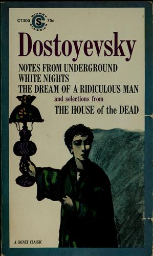 Notes from underground, White nights, the Dream of a ridiculous man, and selections from The House of the dead.