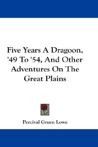 Five Years A Dragoon, '49 To '54, And Other Adventures On The Great Plains