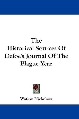 The Historical Sources Of Defoe's Journal Of The Plague Year
