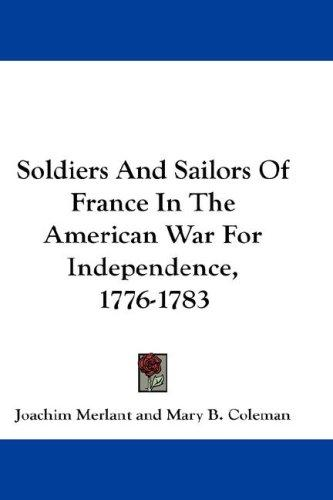 Soldiers And Sailors Of France In The American War For Independence, 1776-1783