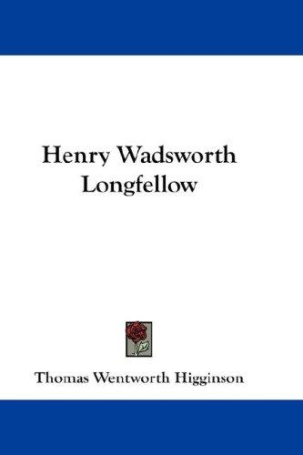 Henry Wadsworth Longfellow by Thomas Wentworth Higginson