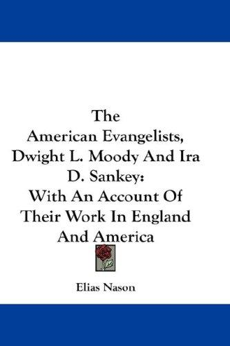 The American Evangelists, Dwight L. Moody And Ira D. Sankey