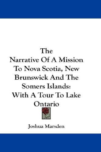 Download The Narrative Of A Mission To Nova Scotia, New Brunswick And The Somers Islands