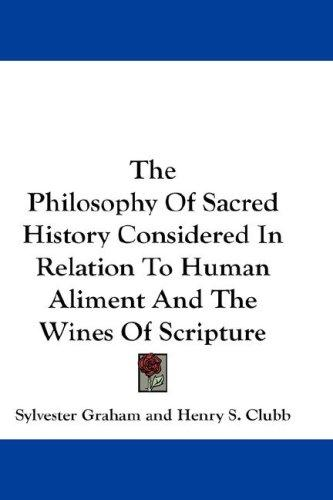 The Philosophy Of Sacred History Considered In Relation To Human Aliment And The Wines Of Scripture
