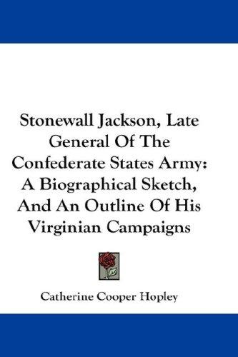 Stonewall Jackson, Late General Of The Confederate States Army