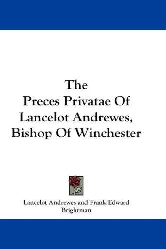 The Preces Privatae Of Lancelot Andrewes, Bishop Of Winchester