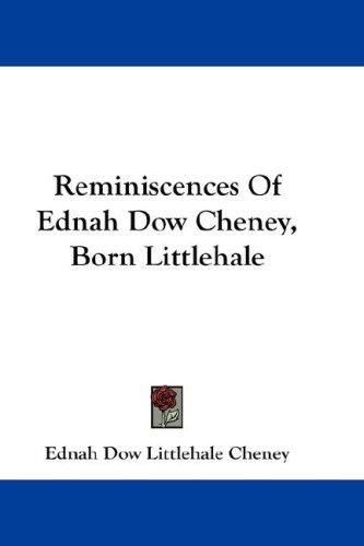 Reminiscences Of Ednah Dow Cheney, Born Littlehale