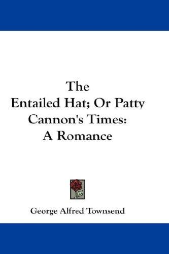 The Entailed Hat; Or Patty Cannon's Times