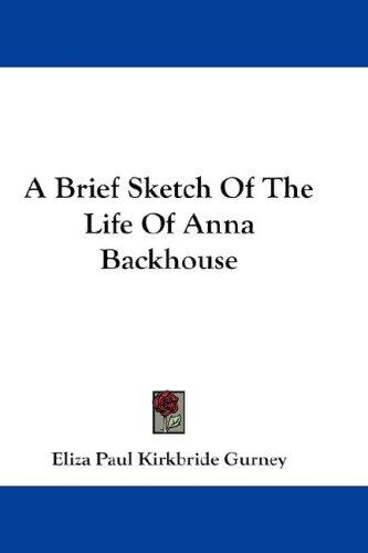 A Brief Sketch Of The Life Of Anna Backhouse