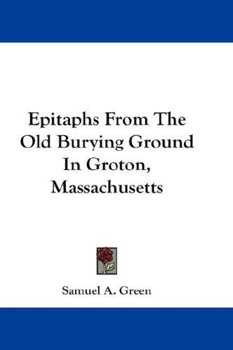 Download Epitaphs From The Old Burying Ground In Groton, Massachusetts
