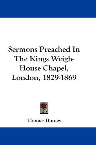 Sermons Preached In The Kings Weigh-House Chapel, London, 1829-1869