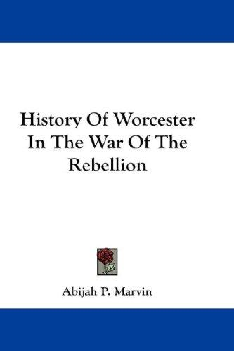 History Of Worcester In The War Of The Rebellion