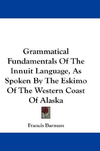 Download Grammatical Fundamentals Of The Innuit Language, As Spoken By The Eskimo Of The Western Coast Of Alaska