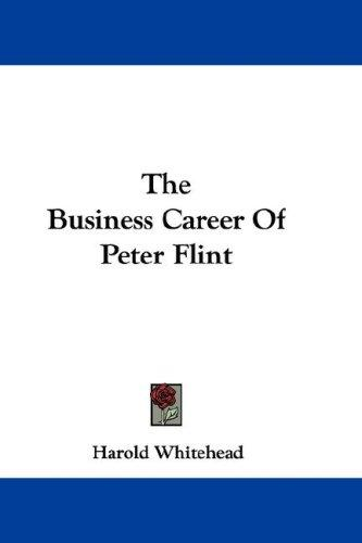 The Business Career Of Peter Flint